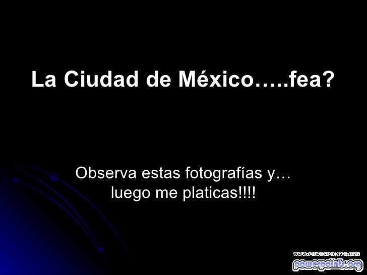 La Ciudad de México…..fea? Observa estas fotografías y… luego me platicas!!!!