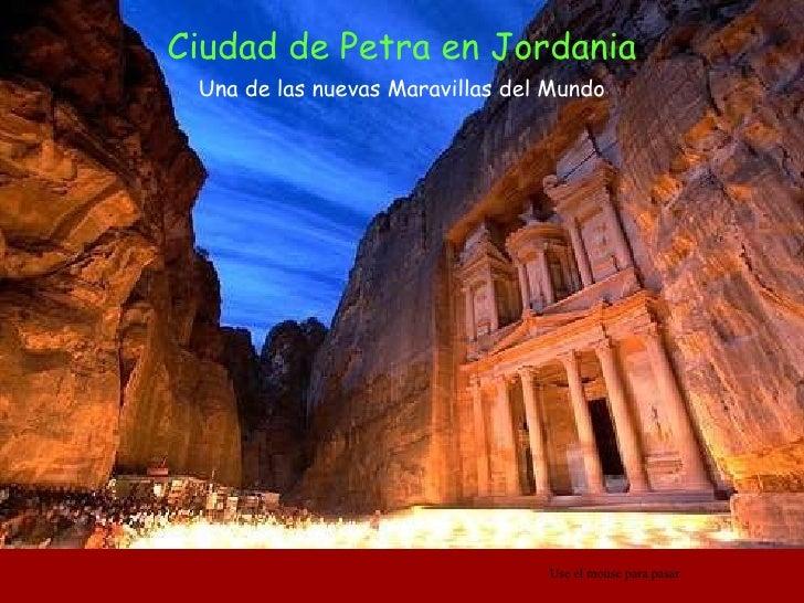Ciudad de Petra en Jordania  Una de las nuevas Maravillas del Mundo                                      Use el mouse para...