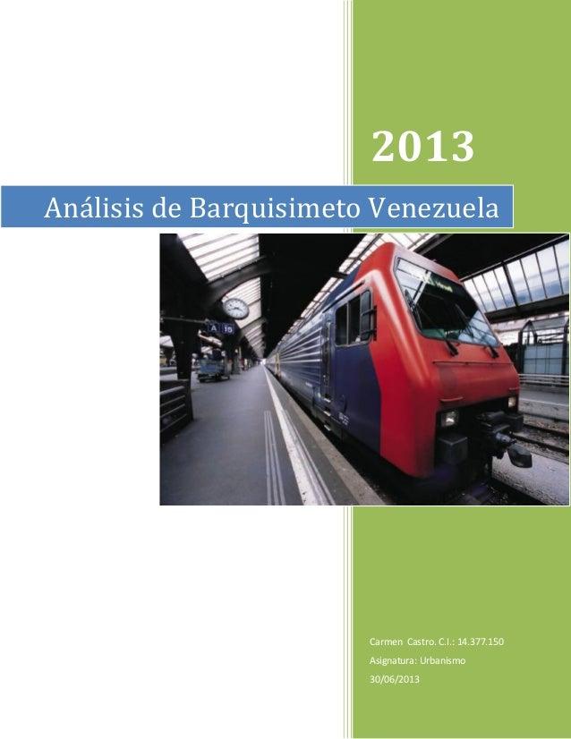 2013 Carmen Castro. C.I.: 14.377.150 Asignatura: Urbanismo 30/06/2013 Análisis de Barquisimeto Venezuela