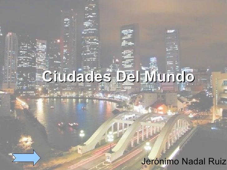 Ciudades Del Mundo           Jerónimo Nadal Ruiz