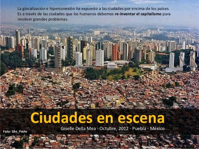 La glocalización e hiperconexión ha expuesto a las ciudades por encima de los países.        Es a través de las ciudades q...