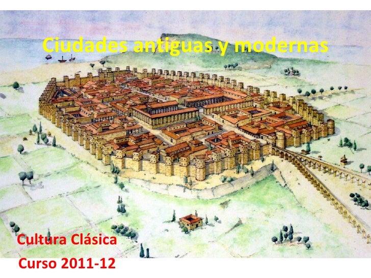 Ciudades antiguas y modernasCultura ClásicaCurso 2011-12