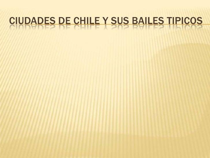 CIUDADES DE CHILE Y SUS BAILES TIPICOS<br />