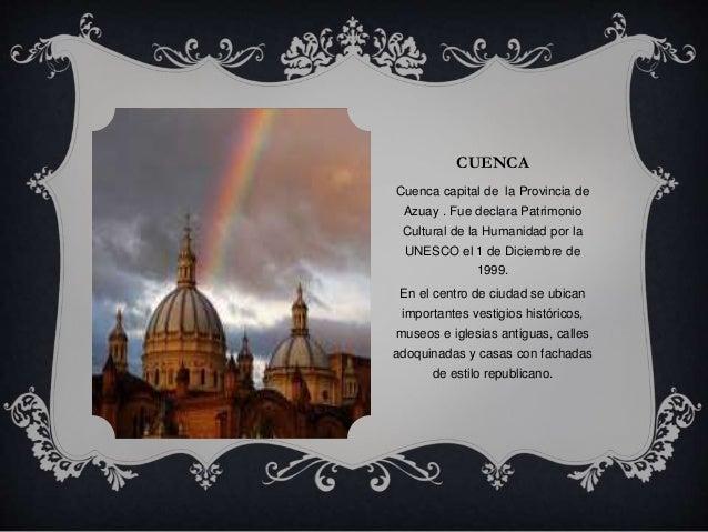 CUENCA <br />Cuenca capital de  la Provincia de Azuay . Fue declara Patrimonio Cultural de la Humanidad por la UNESCO el 1...