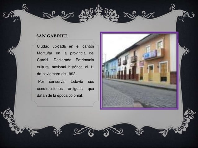 San Gabriel<br />Ciudad ubicada en el cantón Montufar en la provincia del Carchi. Declarada Patrimonio cultural nacional h...