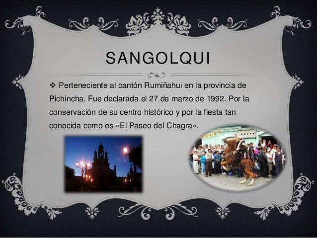 sangolqui<br />Perteneciente al cantón Rumiñahui en la provincia de Pichincha. Fue declarada el 27 de marzo de 1992. Por l...