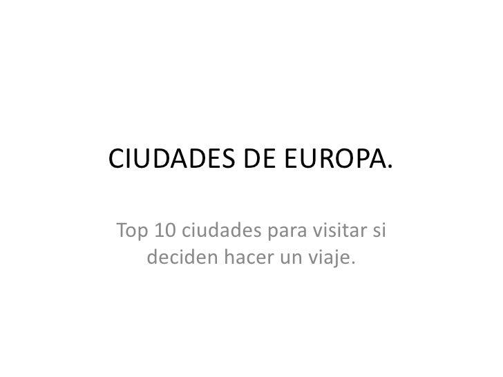 CIUDADES DE EUROPA.Top 10 ciudades para visitar si   deciden hacer un viaje.