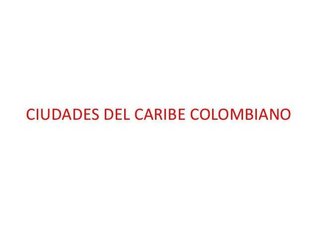 CIUDADES DEL CARIBE COLOMBIANO