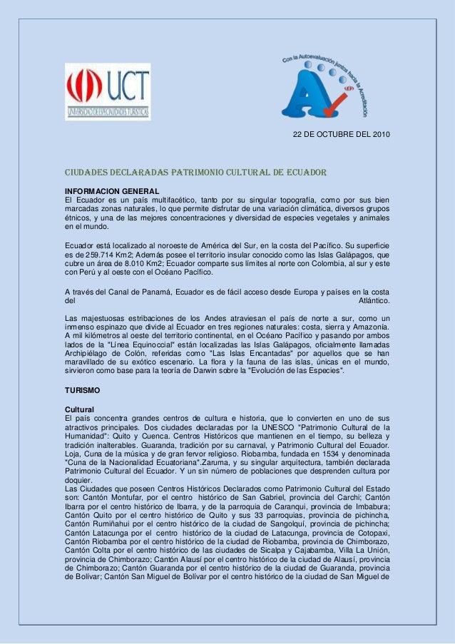 22 DE OCTUBRE DEL 2010 CIUDADES DECLARADAS PATRIMONIO CULTURAL DE ECUADOR INFORMACION GENERAL El Ecuador es un país multif...