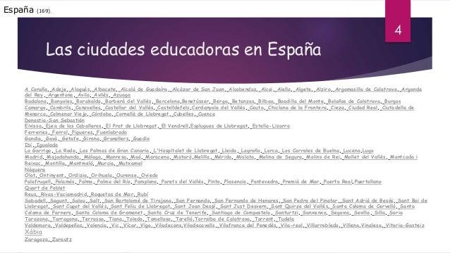 Las ciudades educadoras en España A Coruña, Adeje, Alaquàs, Albacete, Alcalá de Guadaíra, Alcázar de San Juan, Alcobendas,...