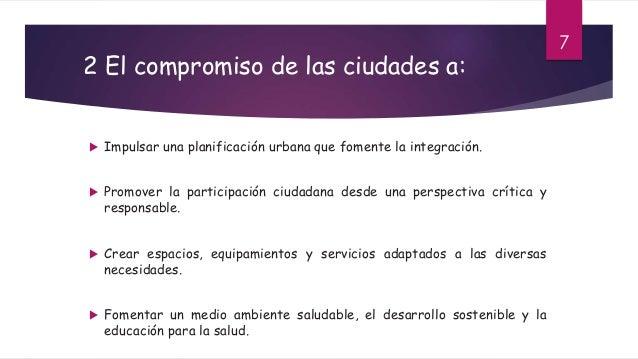 2 El compromiso de las ciudades a:  Impulsar una planificación urbana que fomente la integración.  Promover la participa...