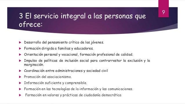 3 El servicio integral a las personas que ofrece:  Desarrollo del pensamiento crítico de los jóvenes.  Formación dirigid...
