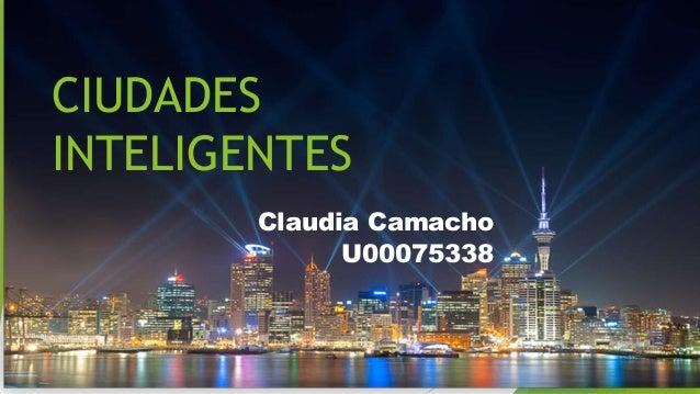 CIUDADES INTELIGENTES Claudia Camacho U00075338