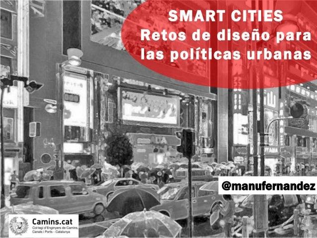 @manufernandez SMART CITIES Retos de diseño para las políticas urbanas
