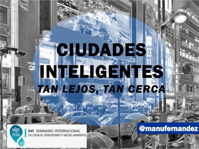 @manufernandez CIUDADES INTELIGENTES TAN LEJOS, TAN CERCA