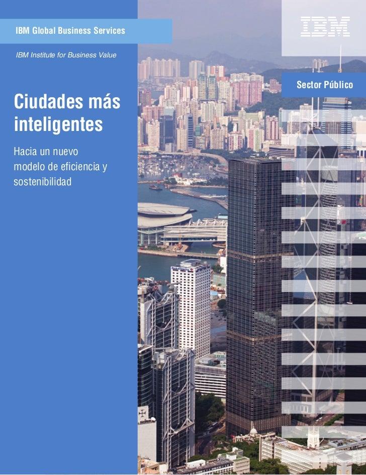 IBM Global Business ServicesIBM Institute for Business Value                                   Sector PúblicoCiudades mási...