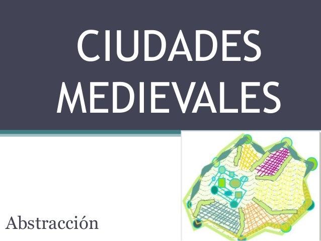 CIUDADES MEDIEVALES Abstracción