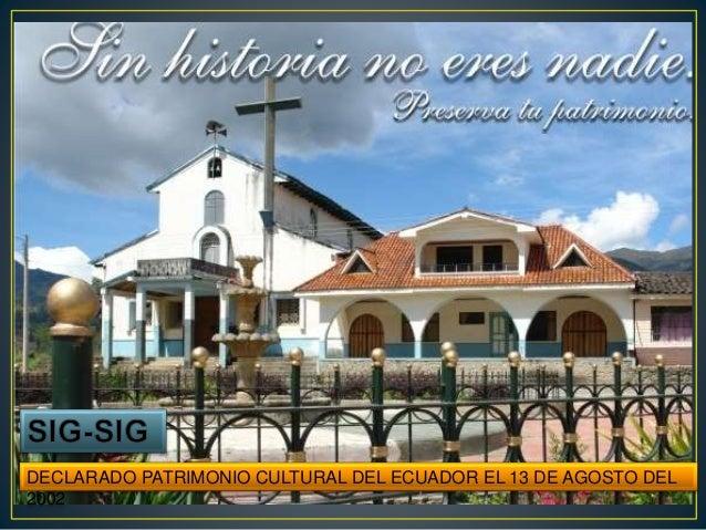 PATRIMONIO CULTURAL DEL ECUADOR DECLARADO PATRIMNIO CULTURAL DEL ECUADOR EL 31 DE DICEIMBRE DEL 2002