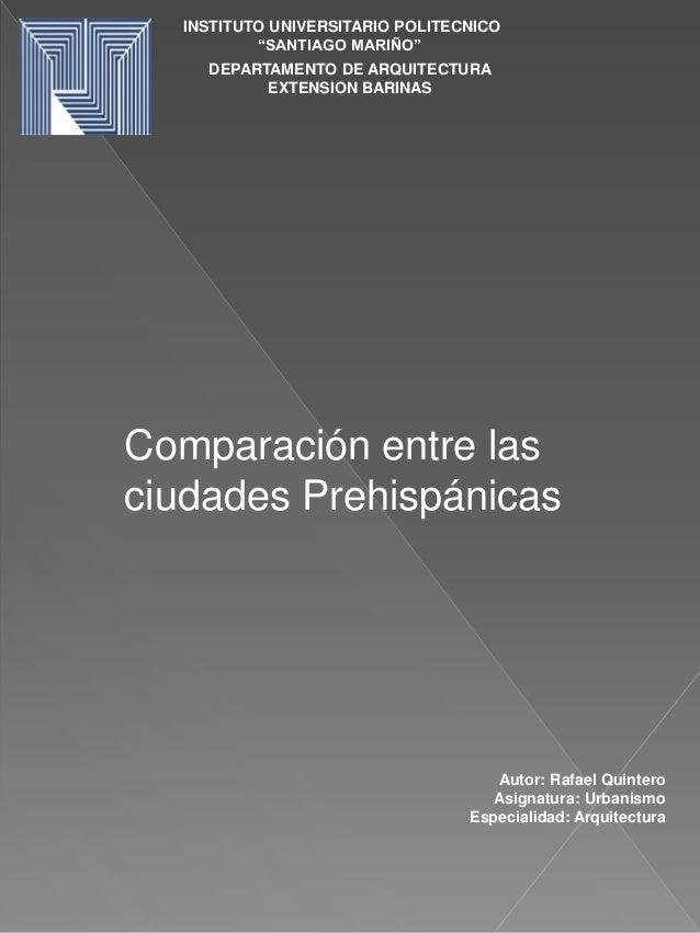 """INSTITUTO UNIVERSITARIO POLITECNICO """"SANTIAGO MARIÑO"""" DEPARTAMENTO DE ARQUITECTURA EXTENSION BARINAS Comparación entre las..."""