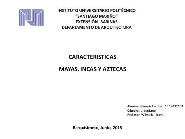 """INSTITUTO UNIVERSITARIO POLITÉCNICO """"SANTIAGO MARIÑO"""" EXTENSIÓN -BARINAS DEPARTAMENTO DE ARQUITECTURA CARACTERISTICAS MAYA..."""