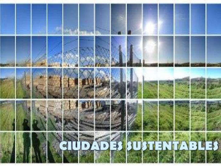 CIUDADES SUSTENTABLES<br />