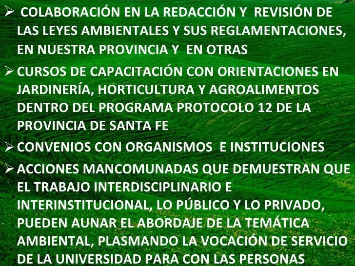 <ul><li>COLABORACIÓN EN LA REDACCIÓN Y  REVISIÓN DE LAS LEYES AMBIENTALES Y SUS REGLAMENTACIONES, EN NUESTRA PROVINCIA Y  ...