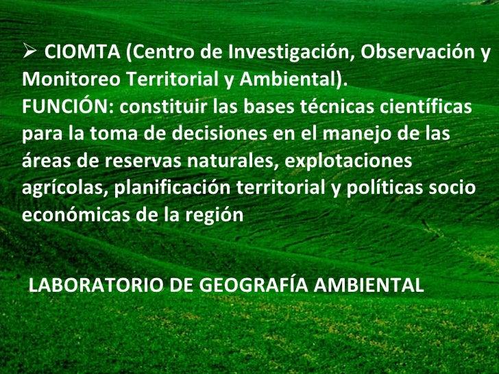 <ul><li>CIOMTA (Centro de Investigación, Observación y Monitoreo Territorial y Ambiental).  FUNCIÓN: constituir las bases ...