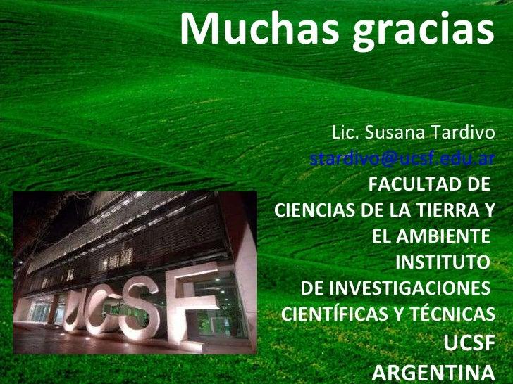 Muchas gracias Lic. Susana Tardivo [email_address] FACULTAD DE  CIENCIAS DE LA TIERRA Y  EL AMBIENTE  INSTITUTO  DE INVEST...