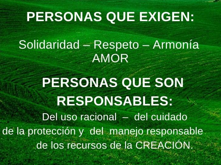 PERSONAS QUE EXIGEN: Solidaridad – Respeto – Armonía  AMOR <ul><li>PERSONAS QUE SON  </li></ul><ul><li>RESPONSABLES: </li>...