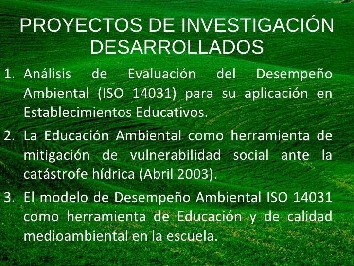 PROYECTOS DE INVESTIGACIÓN DESARROLLADOS <ul><li>Análisis de Evaluación del Desempeño Ambiental (ISO 14031) para su aplica...