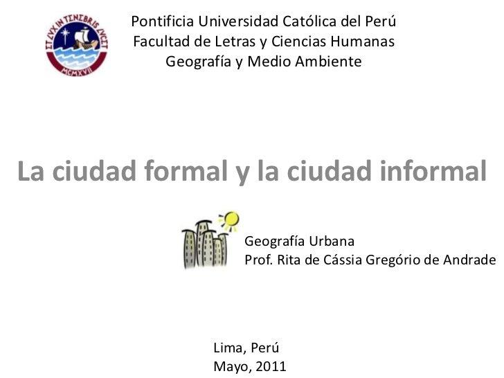 Pontificia Universidad Católica del PerúFacultad de Letras y Ciencias HumanasGeografía y Medio Ambiente<br />La ciudad for...