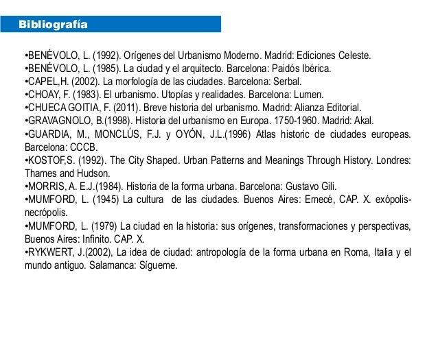 Bibliografía •BENÉVOLO, L. (1992). Orígenes del Urbanismo Moderno. Madrid: Ediciones Celeste. •BENÉVOLO, L. (1985). La ciu...