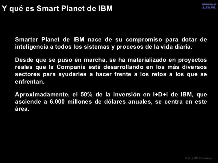 Y qué es Smart Planet de IBM   Smarter Planet de IBM nace de su compromiso para dotar de    inteligencia a todos los sist...