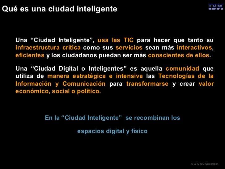 """Qué es una ciudad inteligente   Una """"Ciudad Inteligente"""", usa las TIC para hacer que tanto su    infraestructura crítica ..."""