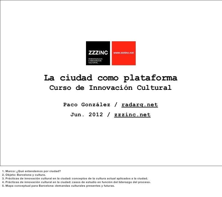 La ciudad como plataforma                                 Curso de Innovación Cultural                                    ...