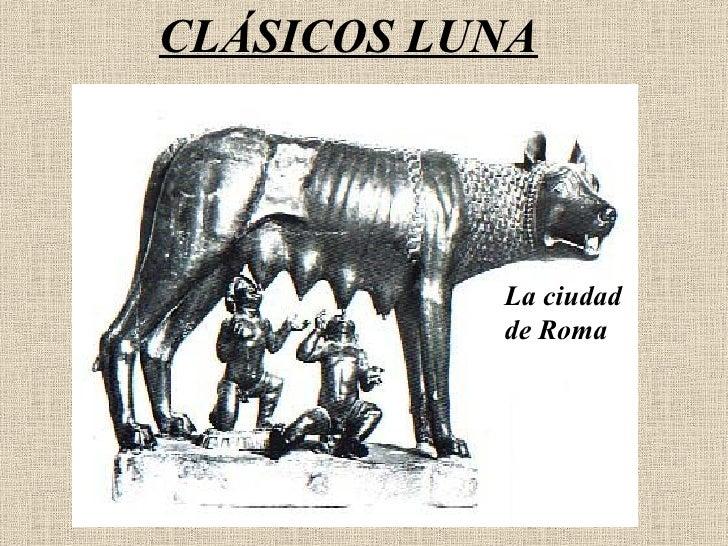 CLÁSICOS LUNA La ciudad de Roma