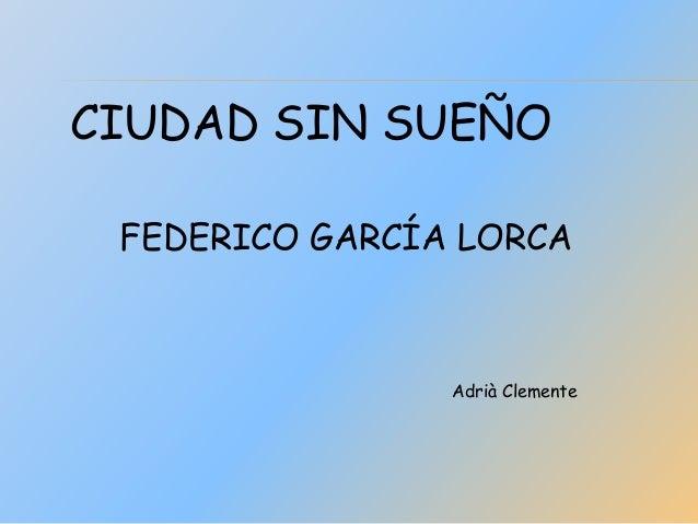 CIUDAD SIN SUEÑO FEDERICO GARCÍA LORCA                Adrià Clemente
