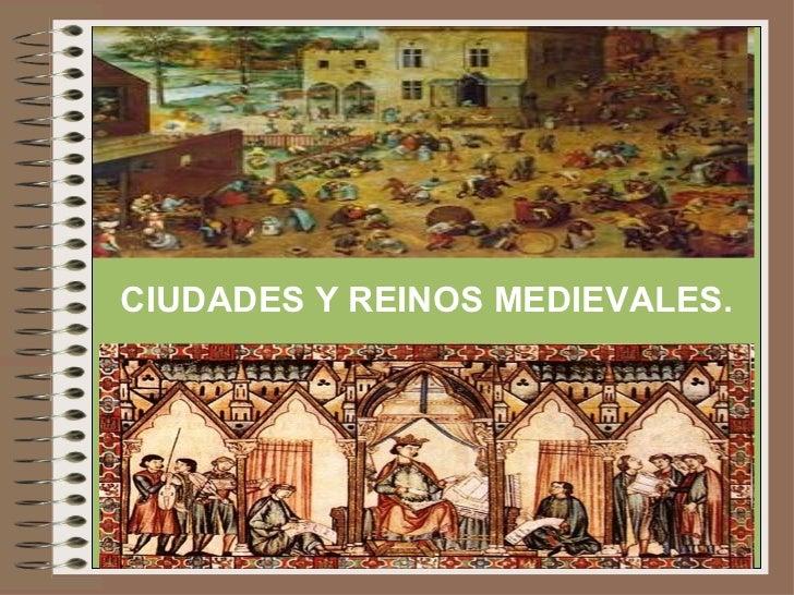 CIUDADES Y REINOS MEDIEVALES.