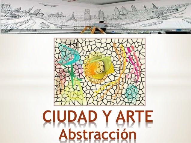 CIUDAD Y ARTE Abstracción