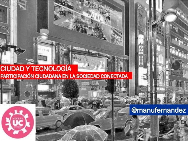 CIUDAD Y TECNOLOGÍA @manufernandez PARTICIPACIÓN CIUDADANA EN LA SOCIEDAD CONECTADA