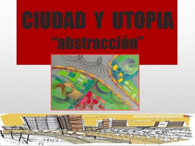 """CIUDAD Y UTOPIA """"abstracción"""""""