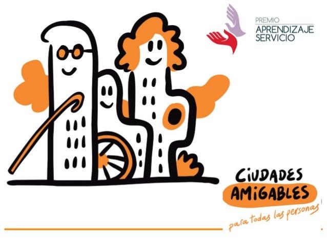 """Triple objetivo: 1. Sensibilizar a la juventud PROYECTO """"CIUDADES AMIGABLES PARA TODAS LAS PERSONAS"""" La metodología es par..."""