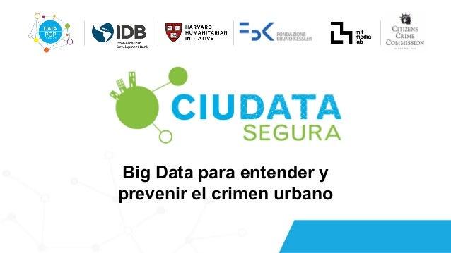 Big Data para entender y prevenir el crimen urbano