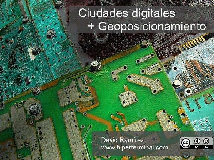 Ciudades digitales  + Geoposicionamiento David Ramírez www.hiperterminal.com