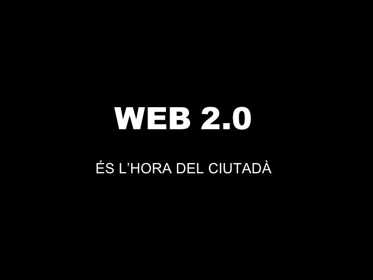 WEB 2.0   ÉS L'HORA DEL CIUTADÀ