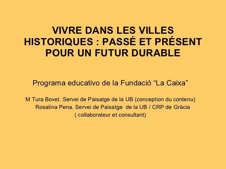 """VIVRE DANS LES VILLES HISTORIQUES: PASSÉ ET PRÉSENT POUR UN FUTUR DURABLE Programa educativo de la Fundació """"La Caixa"""" M ..."""