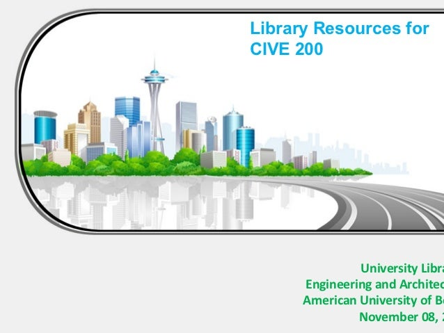 Library Resources forCIVE 200               University Libra      Engineering and Architec      American University of Be ...