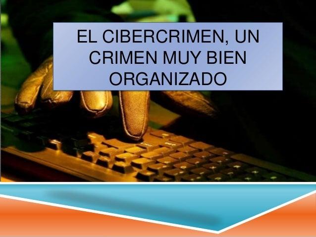 EL CIBERCRIMEN, UNCRIMEN MUY BIENORGANIZADO