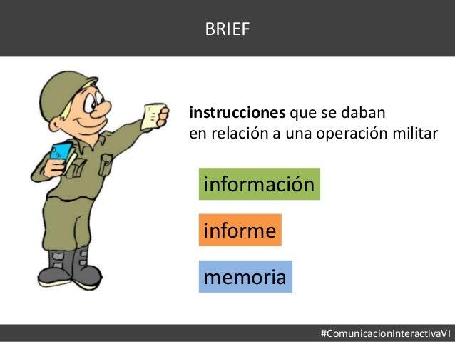 #ComunicacionInteractivaVI BRIEF instrucciones que se daban en relación a una operación militar información informe memoria