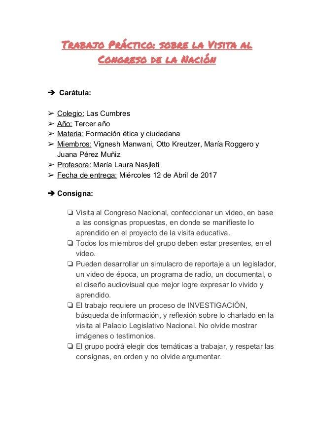 TrabajoPráctico:sobrelaVisitaal CongresodelaNación ➔ Carátula: ➢ Colegio: Las Cumbres ➢ Año: Tercer año ➢ Mate...